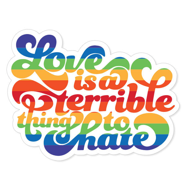 Love Is a Terrible Thing to Hate Vinyl Sticker