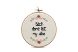 Bitch Don't Kill My Vibe Cross Stitch