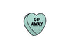Go Away Candy Heart Pin