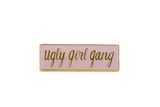 Ugly Girl Gang Pin