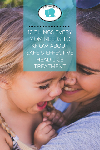 10 things every mom needs to know about safe & effective head lice treatment