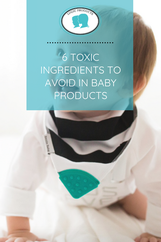 6 TOXIC INGREDIENTS TO AVOID IN BABY PRODUCTS