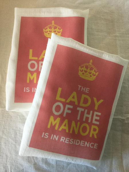 Flour Sack Tea Towel - Set of 2 -   The Lady of the Manor is in Residence.