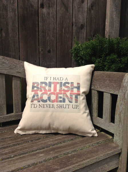 "If I had a British Accent I would never Shut Up - Union Jack design  18"" Canvas Pillow"