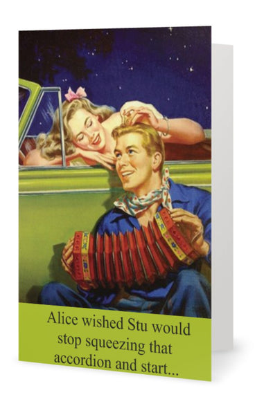 Alice wished Stu would stopsqueezing that accordion and start ...  -- Birthday