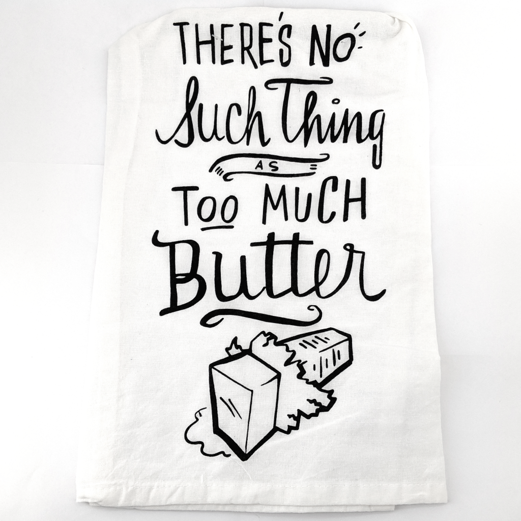 Tea Towel: There's No Such Thing As Too Much Butter