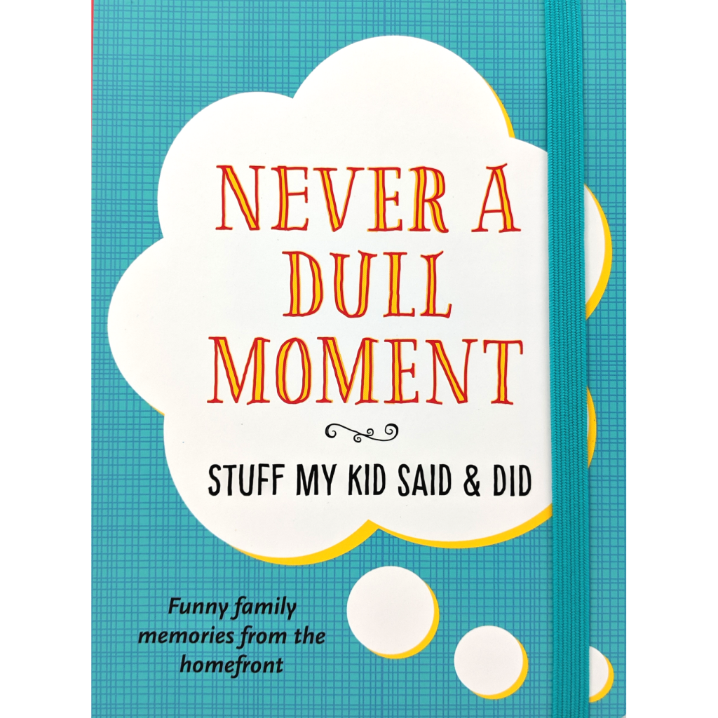 Never A Dull Moment: Stuff My Kid Said and Did