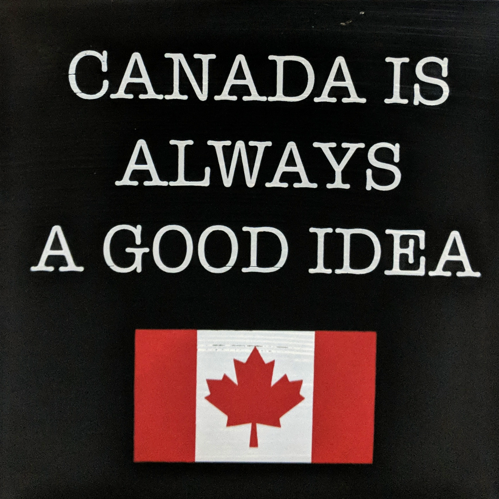 Canada Is Always A Good Idea Sign