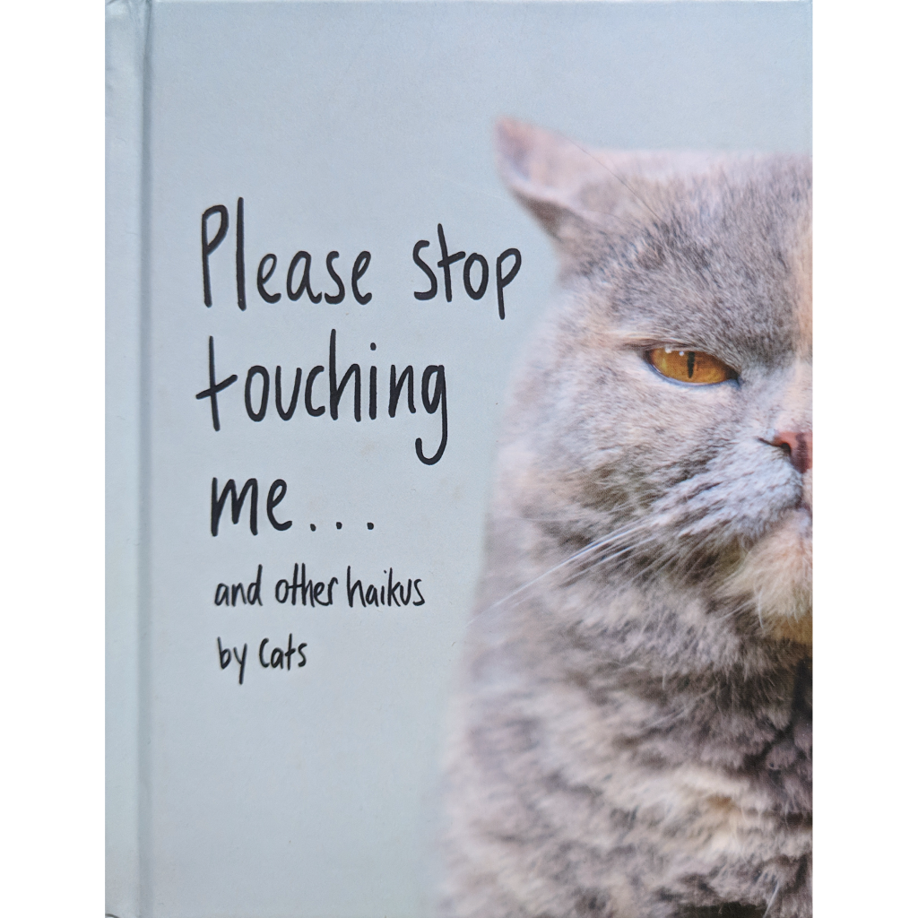 Please Stop Touching Me.. and Other Haikus by Cats
