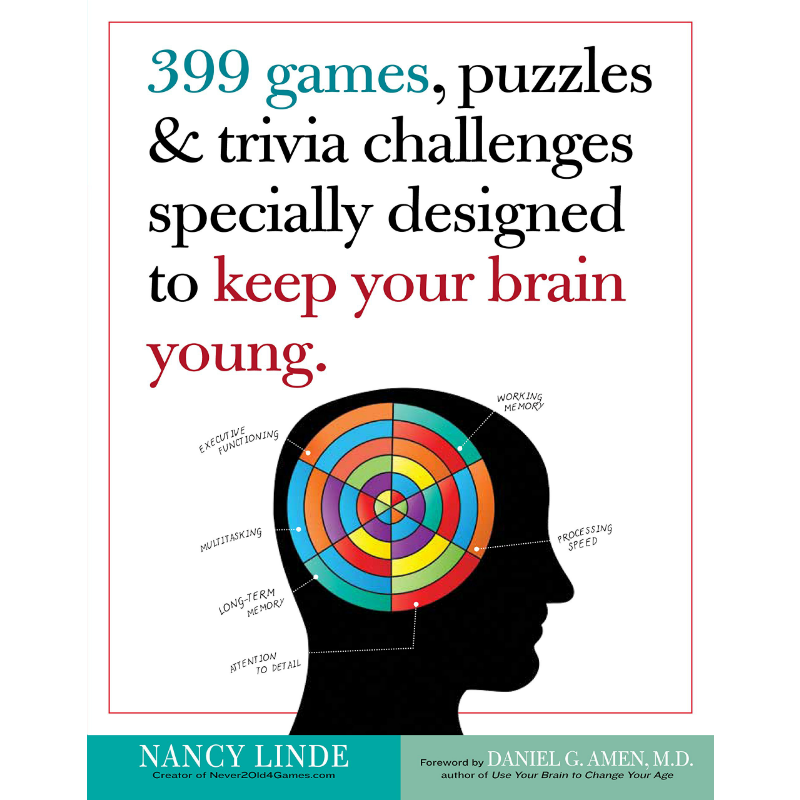 399 Games, Puzzles, & Trivia Challenges Specially Designed to Keep Your Brain Young