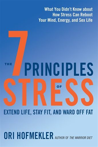 The 7 Principles Of Stress: Extend Life, Stay Fit, And Ward Off Fat