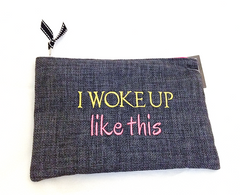 """I Woke Up Like This"" Zipper Pouch"