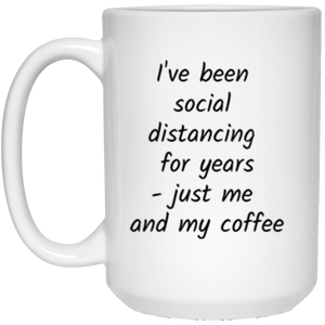 I've been social distancing for years - just me and my coffee White Mug 15 oz.