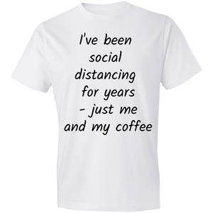 Lightweight T-Shirt 4.5 oz- I've been social distancing for years - just me and my coffee
