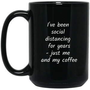 I've been social distancing for years - just me and my coffee Black Mug 15 oz.