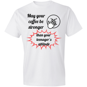 May your Coffee be Strong T-Shirt  980 Lightweight 4.5 oz