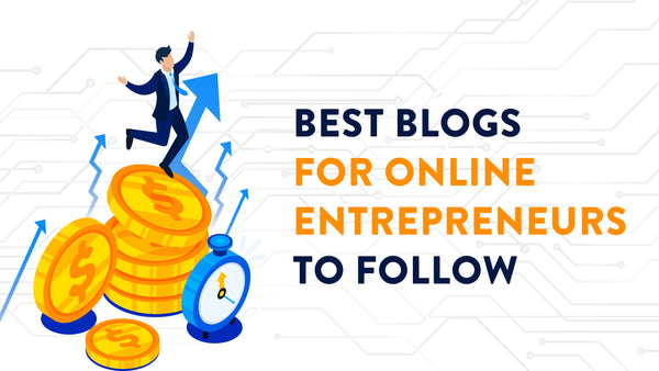 Best Blogs for Online Entrepreneurs to Follow