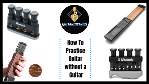 How to Practice Guitar without a Guitar- guitarmetrics