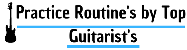 Guitar Practice Routines of Top Guitarist's- guitarmetrics