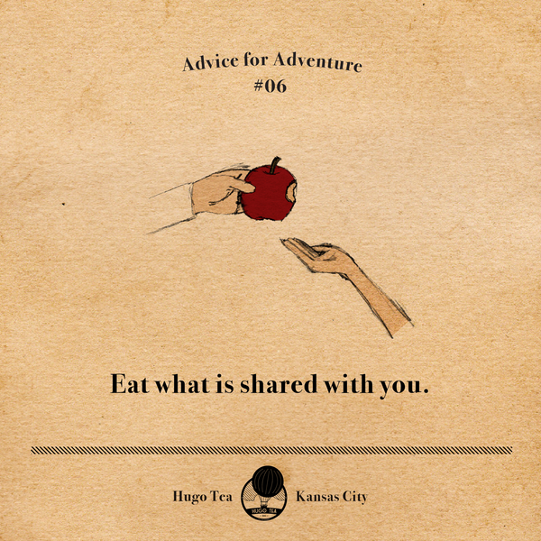 Advice for Adventure #06 - Eat what is shared with you.