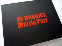 Martin Parr: No Worries / Limited Edition with signed print