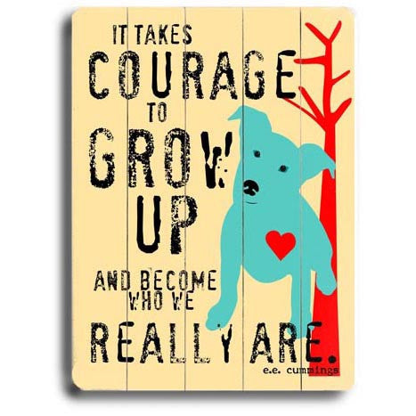 It Takes Courage Dog Wood Sign
