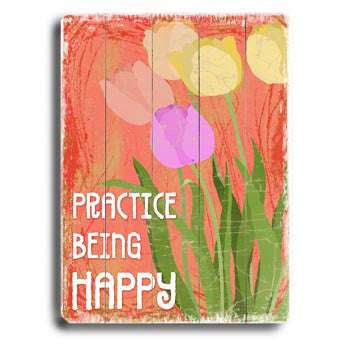 Practice Being Happy by Artist Kate Ward Wood Sign