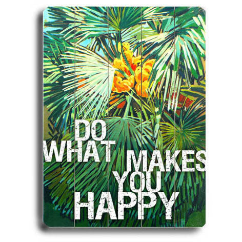 Do What Makes You Happy by Artist Kate Ward Wood Sign