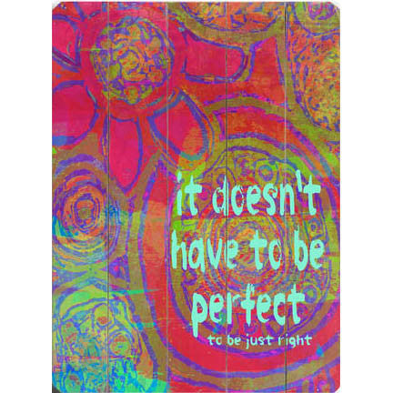Doesn't Have To Be Perfect by Artist Lisa Weedn Wood Sign
