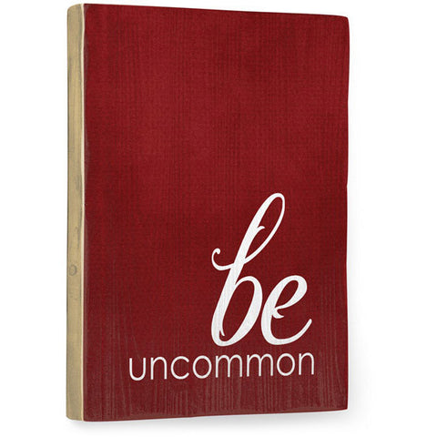 Be Uncommon by Artist Cheryl Overton Wood Sign