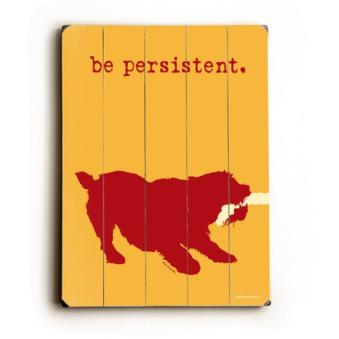 Be Persistent Dog Wood Sign
