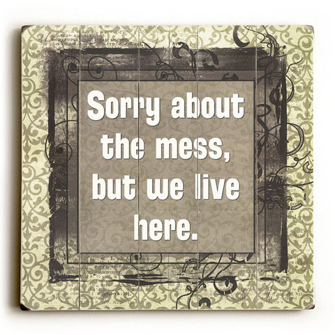 Sorry About The Mess by Artist Terry Kempfert Wood Sign