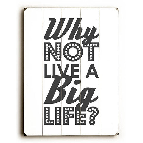 Why not Live a Big Life by Artist Amanda Catherine Wood Sign