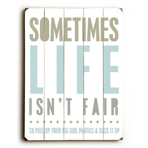 Sometimes Life Isn't Fair by Artist Cheryl Overton Wood Sign