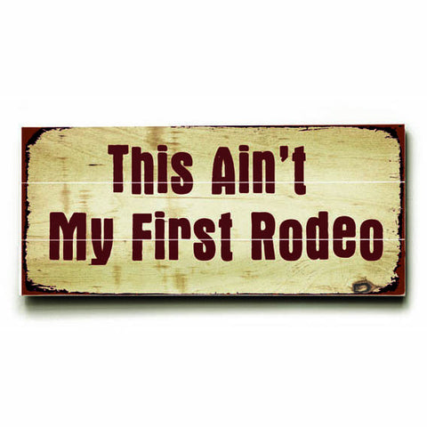 Ain't My First Rodeo Wood Sign