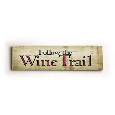 Follow The Wine Trail Wood Sign