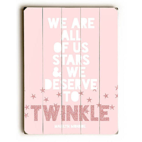 We Deserve To Twinkle Wood Sign