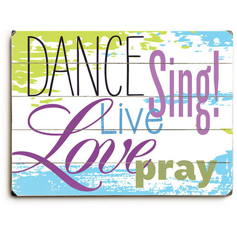 Dance Sing Live Love Pray Wood Sign