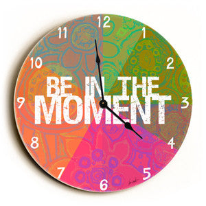 Be In The Moment Unique Wall Clock by Artist Lisa Weedn