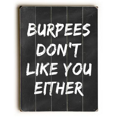 Burpees Don't Like You Wood Sign