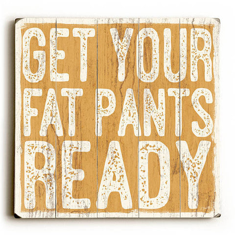 Get Your Fat Pants Ready by Artist Misty Diller Wood Sign