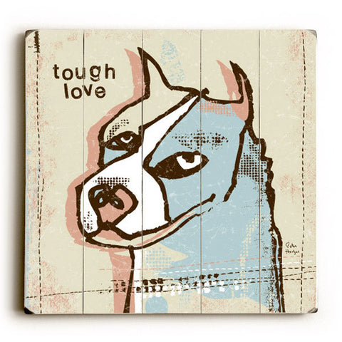 Dog Tough Love by Artist Peter Horjus Wood Sign