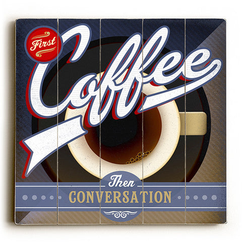 First Coffee Then Conversation by Artist Cory Steffen Wood Sign