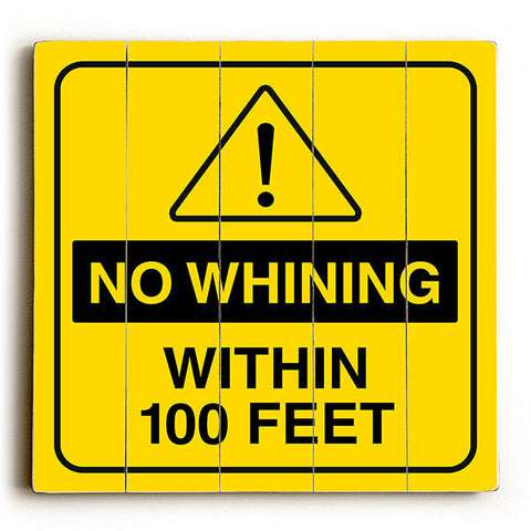 No Whining Within 100ft by Artist Cory Steffen Wood Street Sign