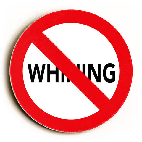 No Whining by Artist Cory Steffen Wood Sign