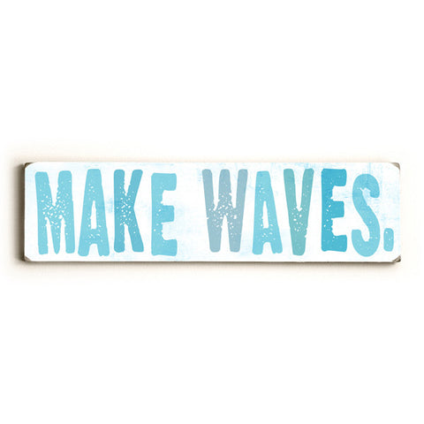 Make Waves by Artist Peter Horjus Wood Sign