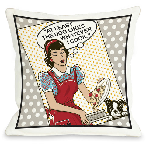 """The Dog Likes Whatever I Cook"" Indoor Throw Pillow by Dog is Good, 16""x16"""