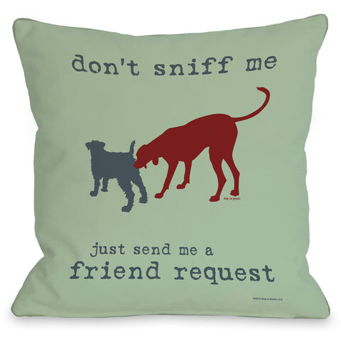 """Don't Sniff Me"" Indoor Throw Pillow by Dog is Good, 16""x16"""