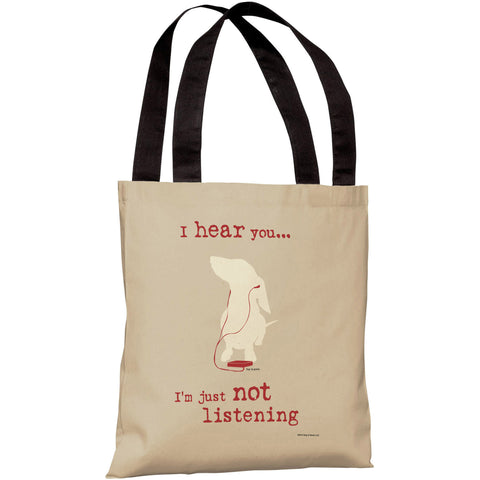 """I Hear You… I'm Just Not Listening"" 18""x18"" Tote Bag by Dog is Good"