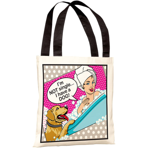 """I'm Not Single… I Have A Dog!"" 18""x18"" Tote Bag by Dog is Good"